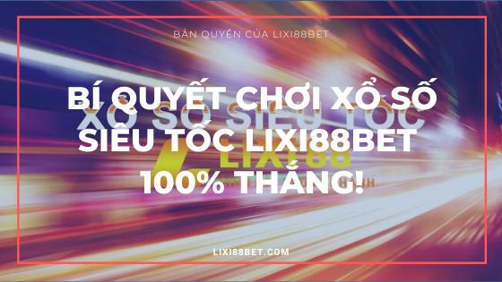 Bí quyết chơi xổ số siêu tốc Lixi88 100% thắng - Lixi88bet Banner Logo